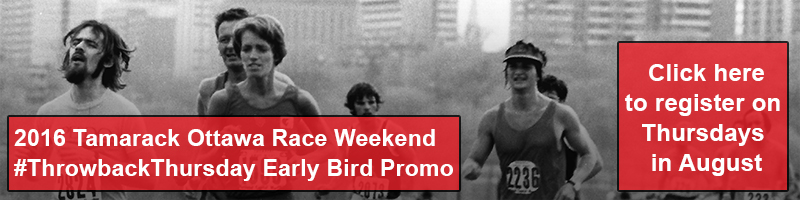 2016 Tamarack Ottawa Race Weekend #ThrowbackThursday Early Bird Promo. Click here to register on Thursdays in August